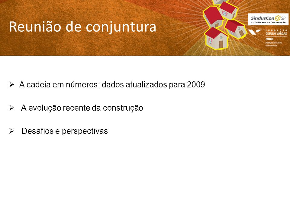 Reunião de conjuntura A cadeia em números: dados atualizados para 2009 A evolução recente da construção Desafios e perspectivas