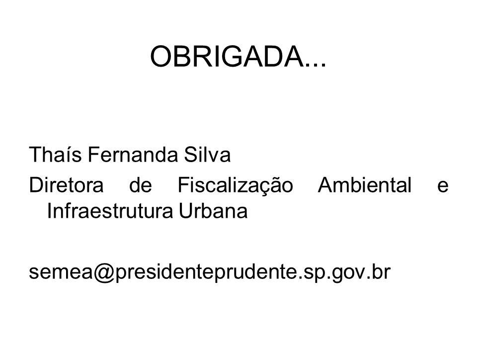 OBRIGADA... Thaís Fernanda Silva Diretora de Fiscalização Ambiental e Infraestrutura Urbana semea@presidenteprudente.sp.gov.br