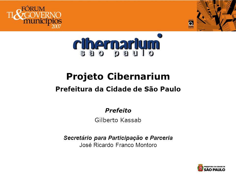 Projeto Cibernarium Prefeitura da Cidade de São Paulo Prefeito Gilberto Kassab Secretário para Participação e Parceria José Ricardo Franco Montoro