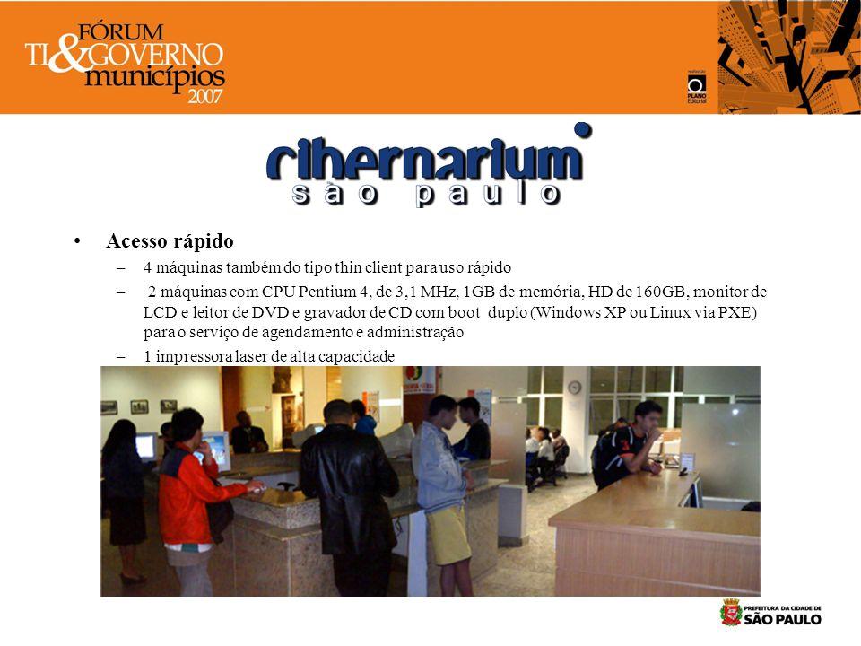 Acesso rápido –4 máquinas também do tipo thin client para uso rápido – 2 máquinas com CPU Pentium 4, de 3,1 MHz, 1GB de memória, HD de 160GB, monitor