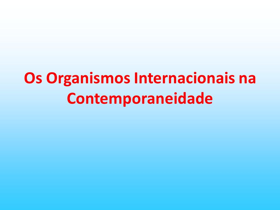 Os Organismos Internacionais na Contemporaneidade