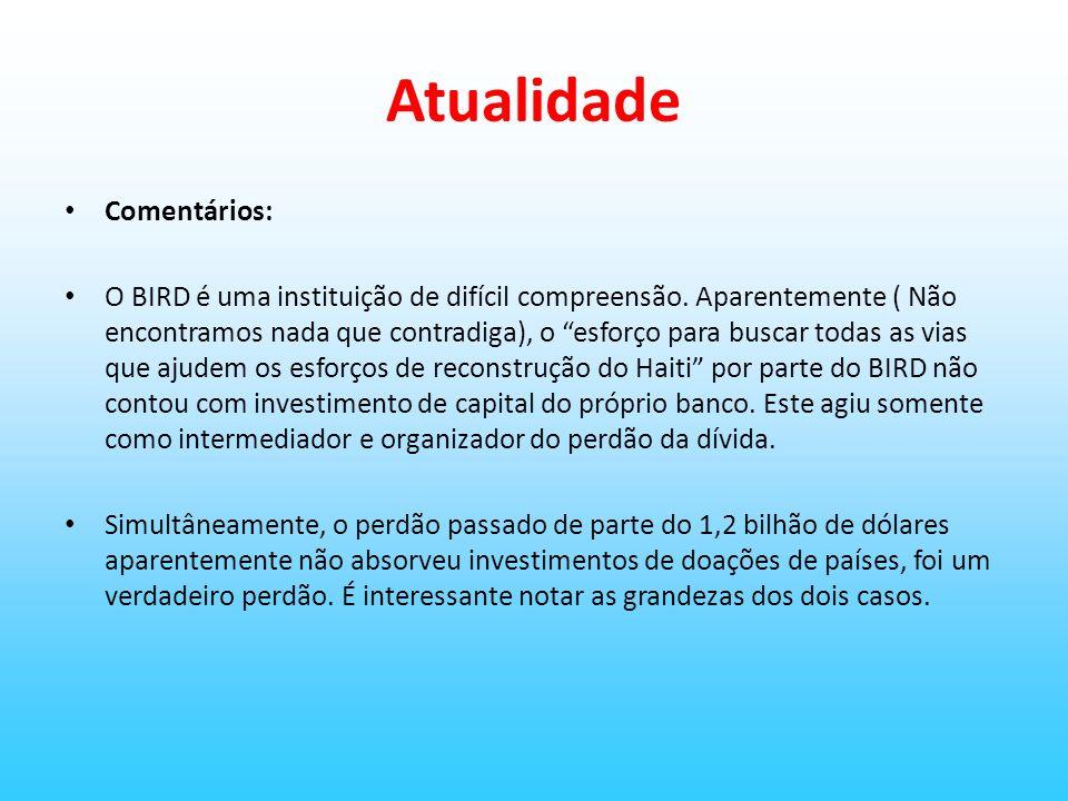 Atualidade Comentários: O BIRD é uma instituição de difícil compreensão. Aparentemente ( Não encontramos nada que contradiga), o esforço para buscar t
