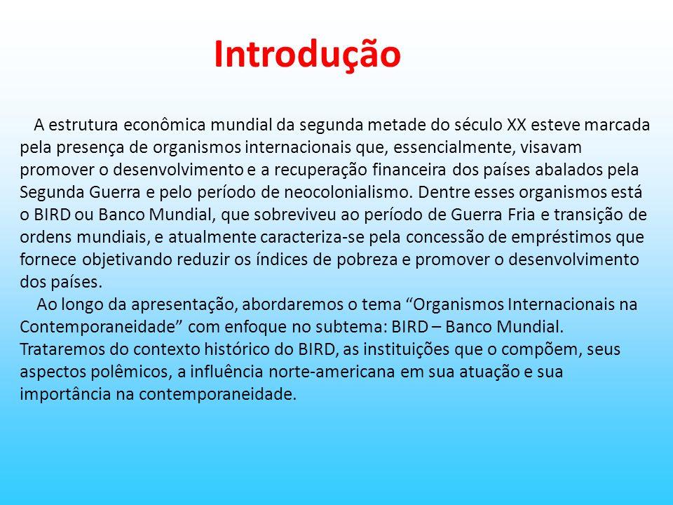 Introdução A estrutura econômica mundial da segunda metade do século XX esteve marcada pela presença de organismos internacionais que, essencialmente,