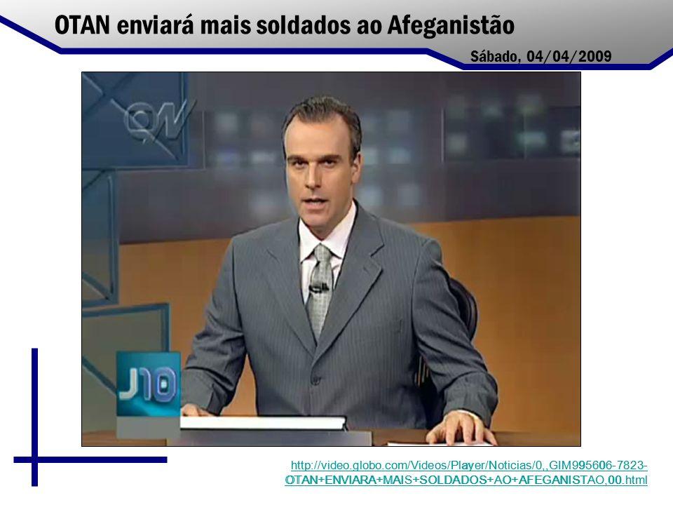 OTAN enviará mais soldados ao Afeganistão http://video.globo.com/Videos/Player/Noticias/0,,GIM995606-7823- OTAN+ENVIARA+MAIS+SOLDADOS+AO+AFEGANISTAO,0