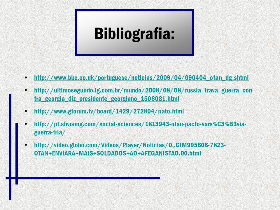Bibliografia: http://www.bbc.co.uk/portuguese/noticias/2009/04/090404_otan_dg.shtml http://ultimosegundo.ig.com.br/mundo/2008/08/08/russia_trava_guerr
