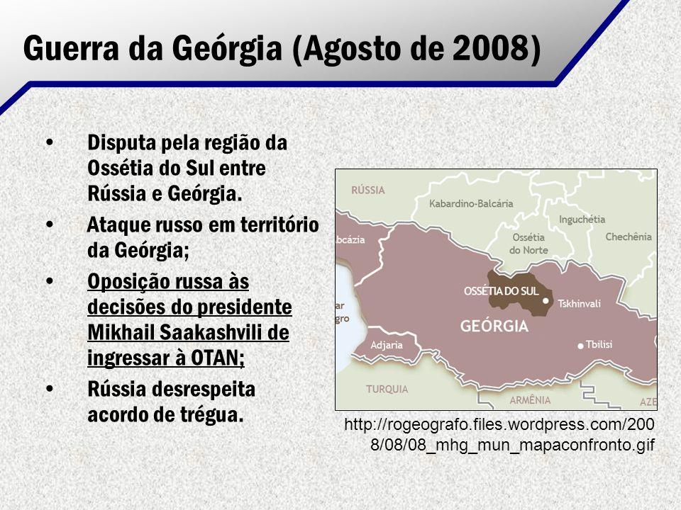 Guerra da Geórgia (Agosto de 2008) Disputa pela região da Ossétia do Sul entre Rússia e Geórgia. Ataque russo em território da Geórgia; Oposição russa