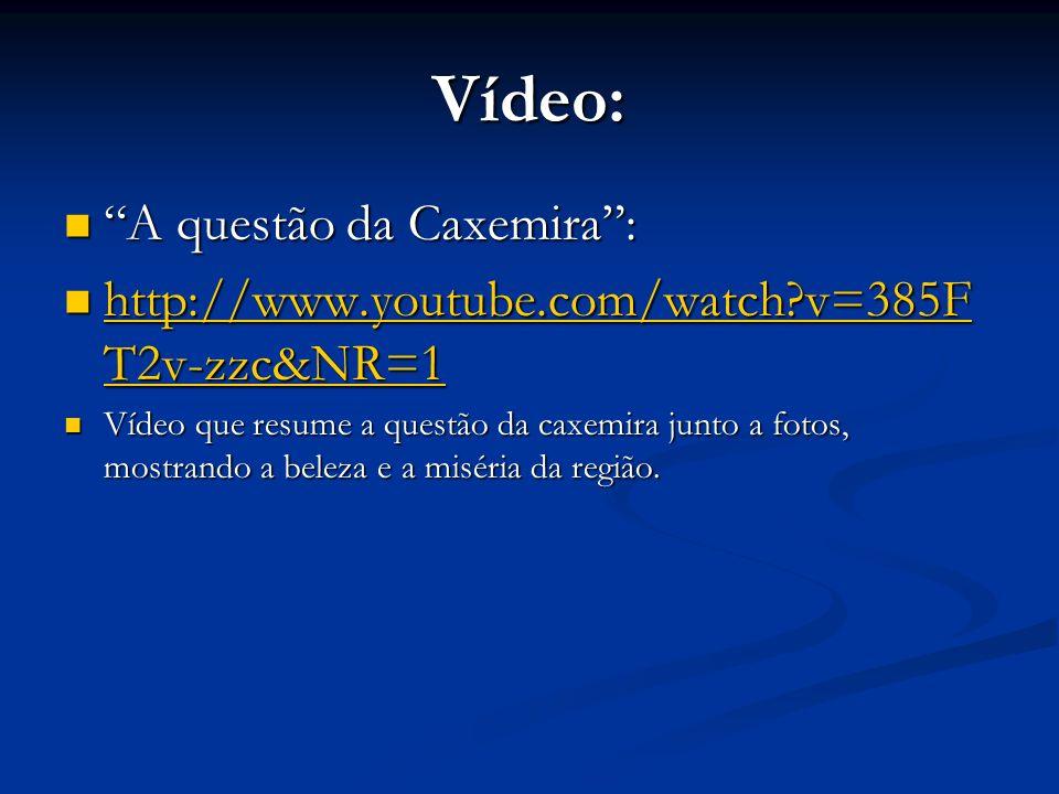 Vídeo: A questão da Caxemira: A questão da Caxemira: http://www.youtube.com/watch?v=385F T2v-zzc&NR=1 http://www.youtube.com/watch?v=385F T2v-zzc&NR=1