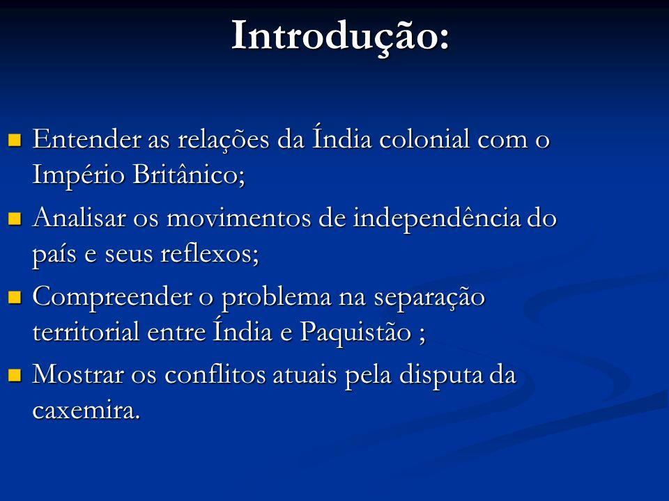 Introdução: Entender as relações da Índia colonial com o Império Britânico; Entender as relações da Índia colonial com o Império Britânico; Analisar o
