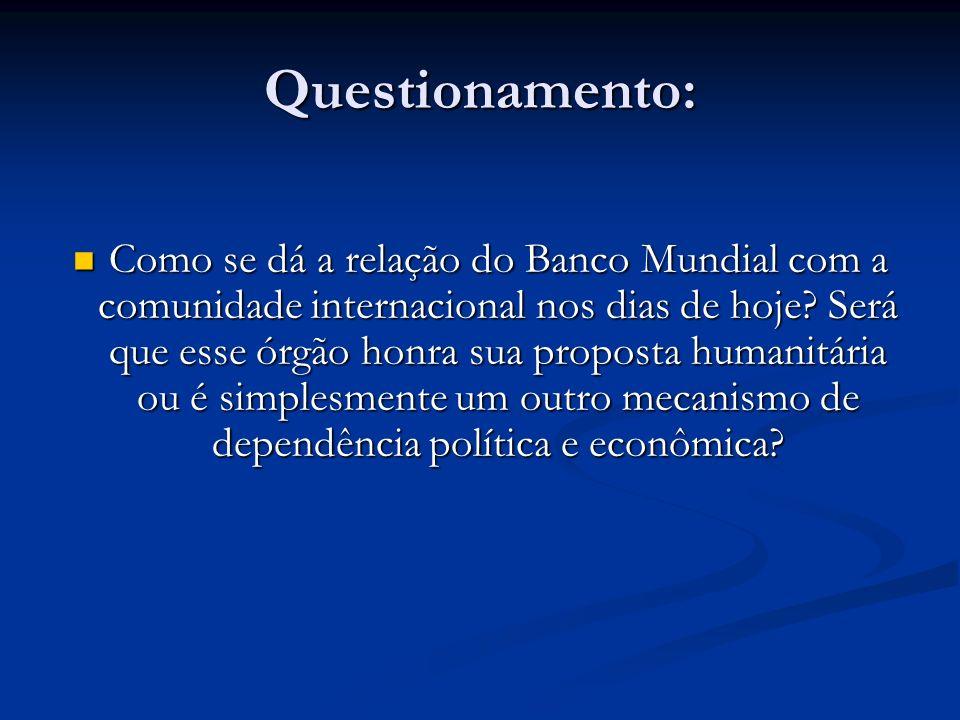 Questionamento: Como se dá a relação do Banco Mundial com a comunidade internacional nos dias de hoje.