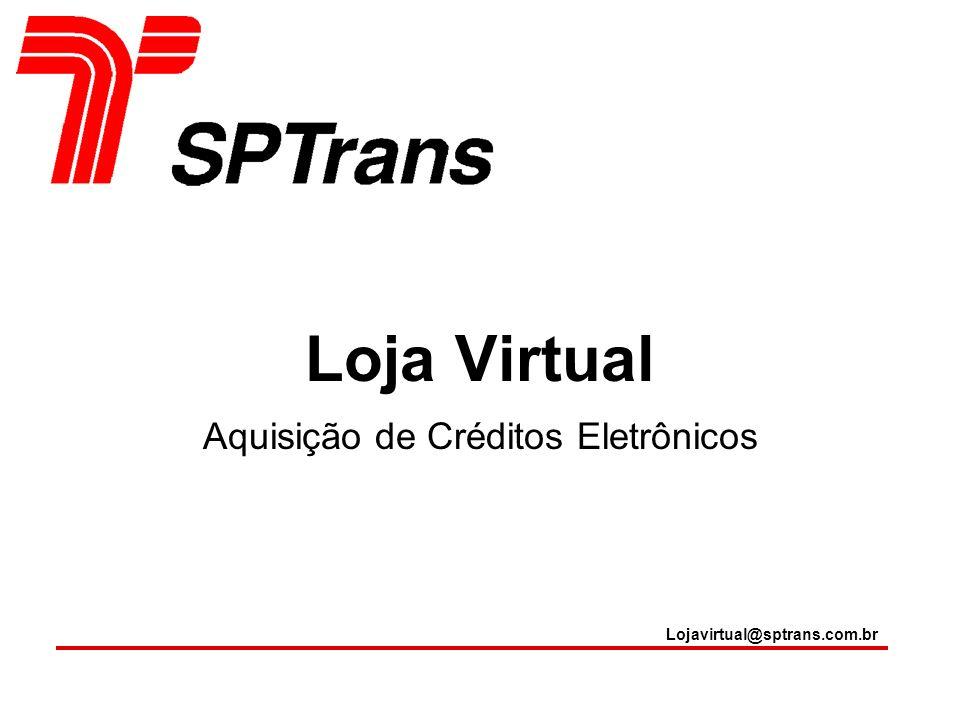 Aquisição de Créditos Eletrônicos Loja Virtual Lojavirtual@sptrans.com.br