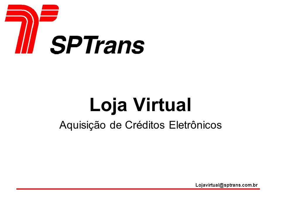 Loja Virtual Aquisição de Créditos Eletrônicos Lojavirtual@sptrans.com.br