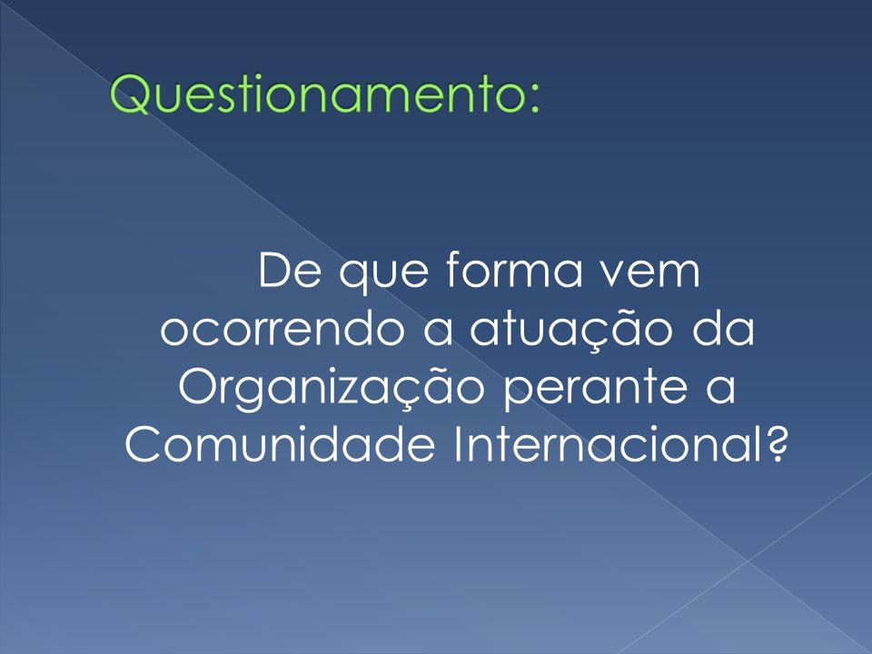 De que forma vem ocorrendo a atuação da Organização perante a Comunidade Internacional?