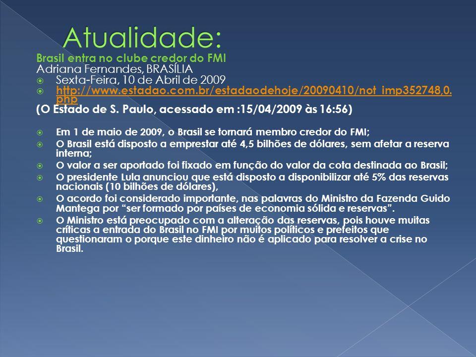 Brasil entra no clube credor do FMI Adriana Fernandes, BRASÍLIA Sexta-Feira, 10 de Abril de 2009 http://www.estadao.com.br/estadaodehoje/20090410/not_
