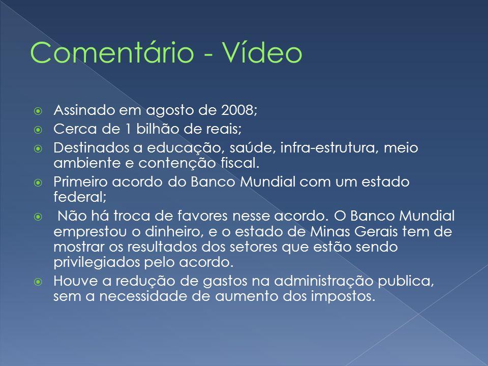 Assinado em agosto de 2008; Cerca de 1 bilhão de reais; Destinados a educação, saúde, infra-estrutura, meio ambiente e contenção fiscal. Primeiro acor