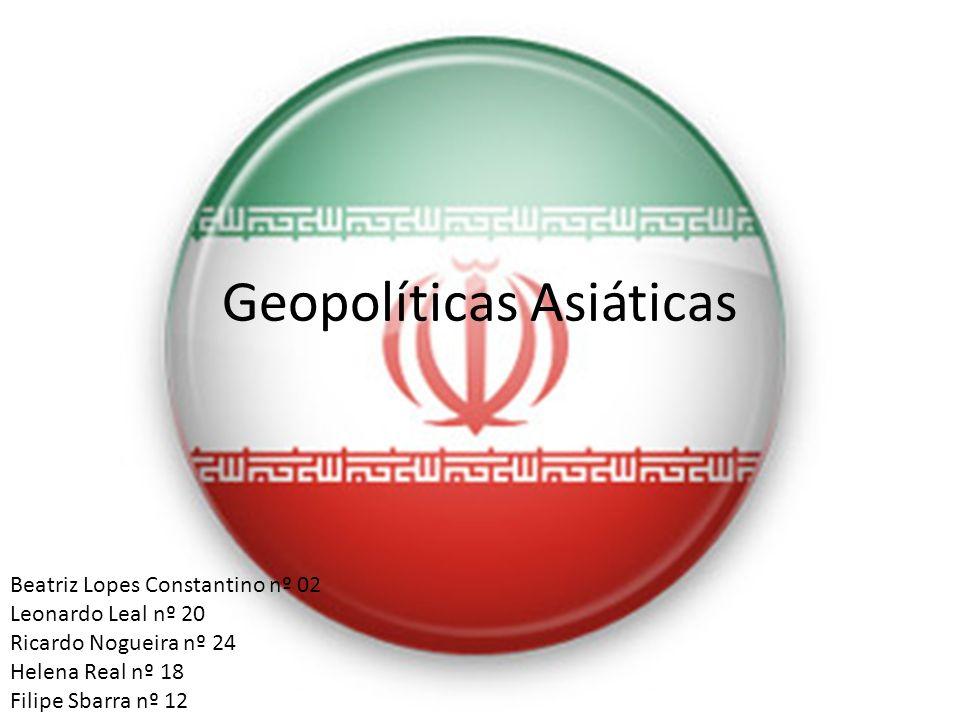 Geopolíticas Asiáticas Beatriz Lopes Constantino nº 02 Leonardo Leal nº 20 Ricardo Nogueira nº 24 Helena Real nº 18 Filipe Sbarra nº 12