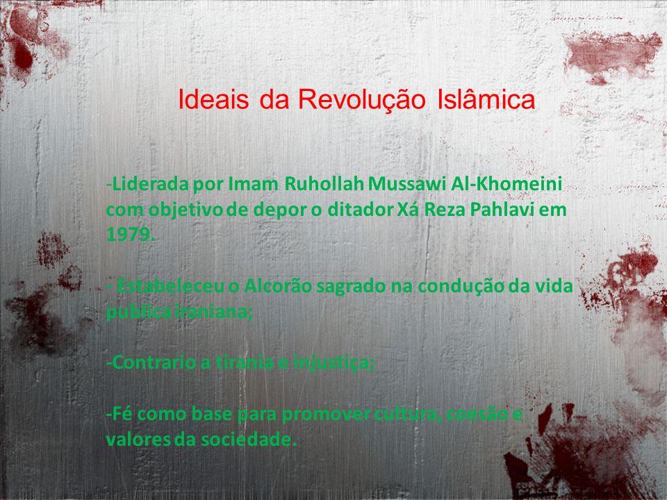 Ideais da Revolução Islâmica -Liderada por Imam Ruhollah Mussawi Al-Khomeini com objetivo de depor o ditador Xá Reza Pahlavi em 1979. - Estabeleceu o