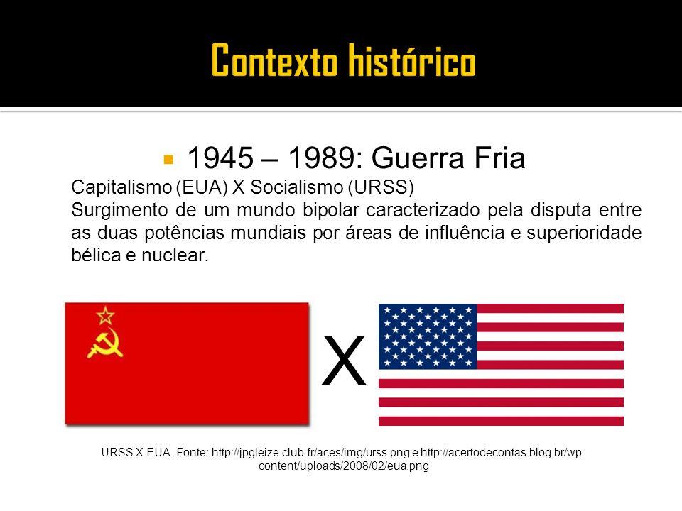 1945 – 1989: Guerra Fria Capitalismo (EUA) X Socialismo (URSS) Surgimento de um mundo bipolar caracterizado pela disputa entre as duas potências mundi