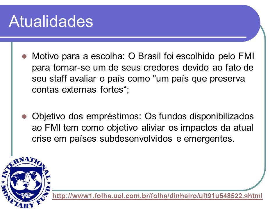 Atualidades Motivo para a escolha: O Brasil foi escolhido pelo FMI para tornar-se um de seus credores devido ao fato de seu staff avaliar o país como