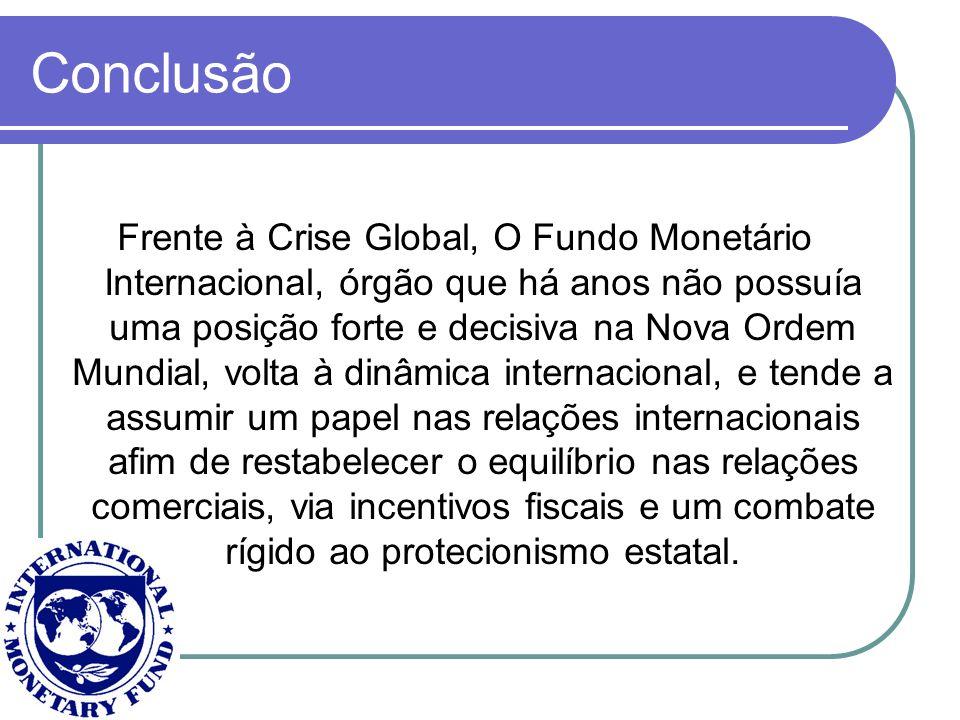 Conclusão Frente à Crise Global, O Fundo Monetário Internacional, órgão que há anos não possuía uma posição forte e decisiva na Nova Ordem Mundial, vo