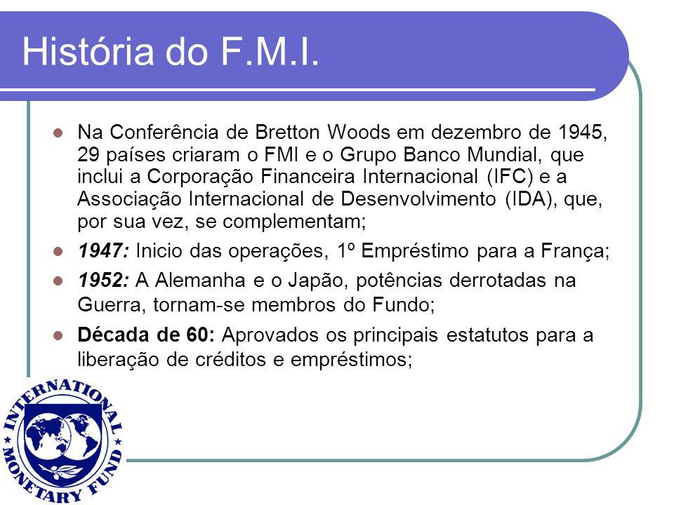 História do F.M.I. Na Conferência de Bretton Woods em dezembro de 1945, 29 países criaram o FMI e o Grupo Banco Mundial, que inclui a Corporação Finan
