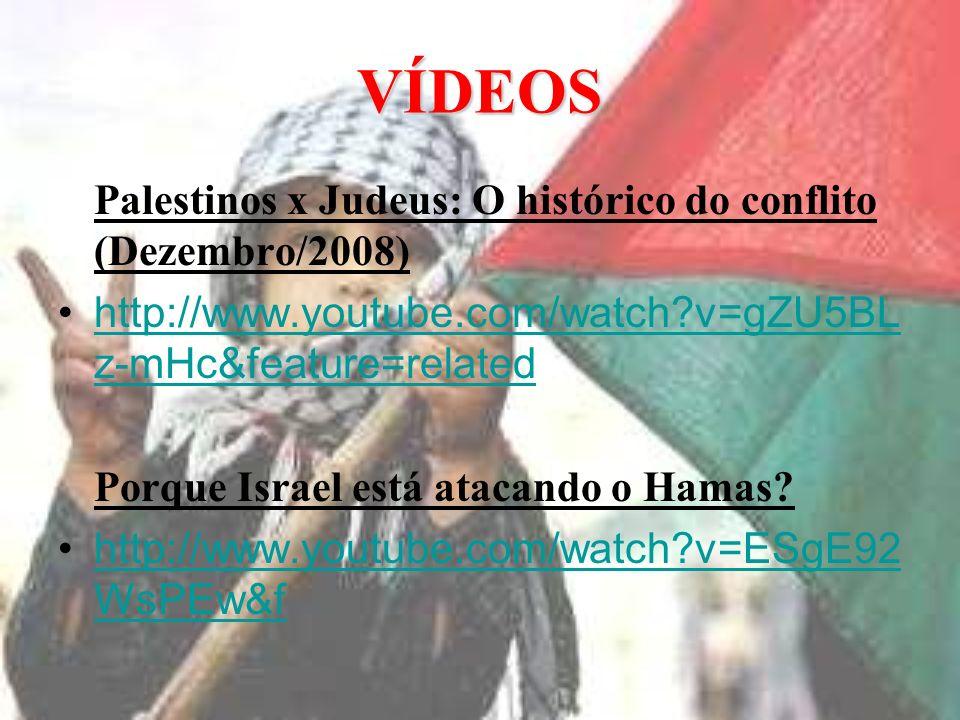 VÍDEOS Palestinos x Judeus: O histórico do conflito (Dezembro/2008) http://www.youtube.com/watch?v=gZU5BL z-mHc&feature=relatedhttp://www.youtube.com/