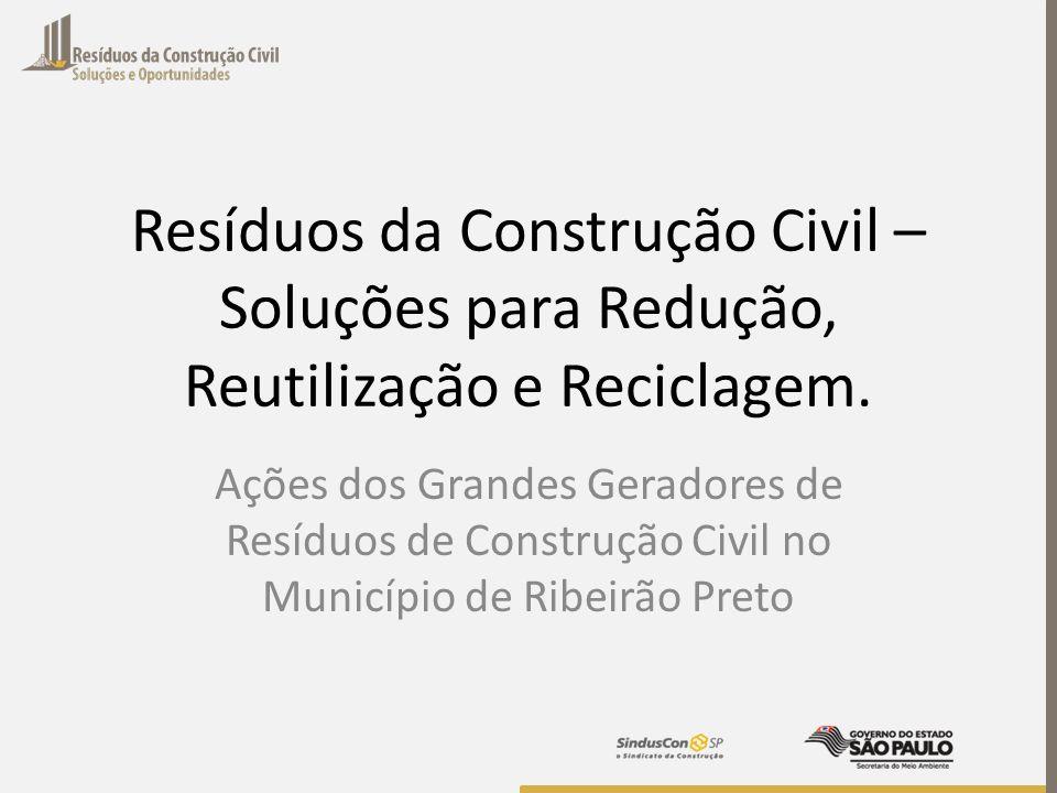 Resíduos da Construção Civil – Soluções para Redução, Reutilização e Reciclagem. Ações dos Grandes Geradores de Resíduos de Construção Civil no Municí