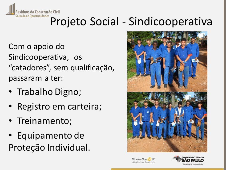 Projeto Social - Sindicooperativa Com o apoio do Sindicooperativa, os catadores, sem qualificação, passaram a ter: Trabalho Digno; Registro em carteir