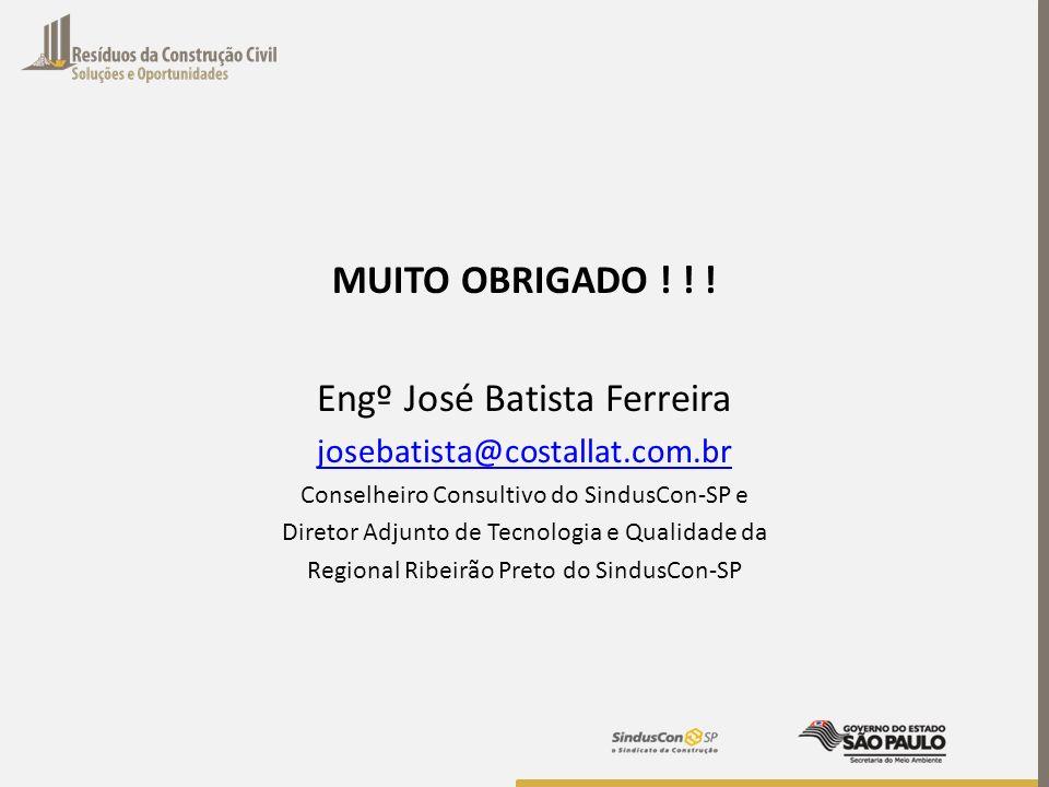 MUITO OBRIGADO ! ! ! Engº José Batista Ferreira josebatista@costallat.com.br Conselheiro Consultivo do SindusCon-SP e Diretor Adjunto de Tecnologia e