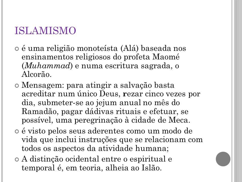 ISLAMISMO é uma religião monoteísta (Alá) baseada nos ensinamentos religiosos do profeta Maomé ( Muhammad ) e numa escritura sagrada, o Alcorão.