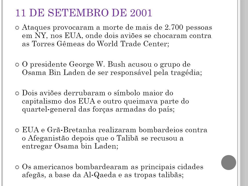 11 DE SETEMBRO DE 2001 Ataques provocaram a morte de mais de 2.700 pessoas em NY, nos EUA, onde dois aviões se chocaram contra as Torres Gêmeas do World Trade Center; O presidente George W.