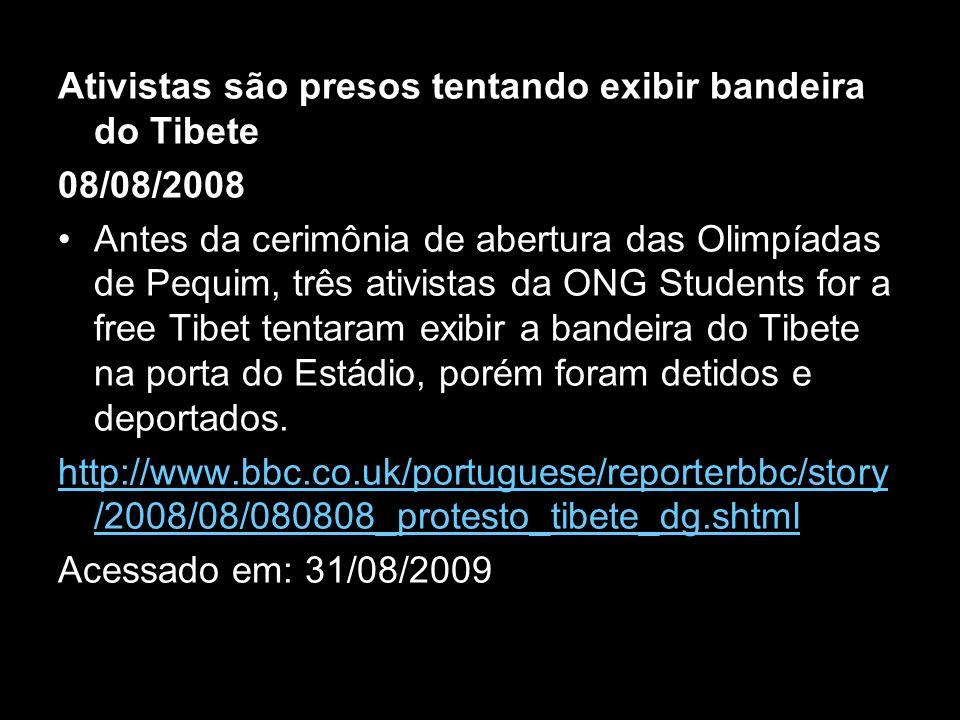 Ativistas são presos tentando exibir bandeira do Tibete 08/08/2008 Antes da cerimônia de abertura das Olimpíadas de Pequim, três ativistas da ONG Stud