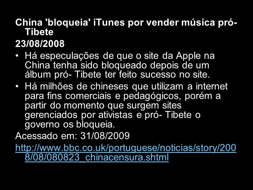 China 'bloqueia' iTunes por vender música pró- Tibete 23/08/2008 Há especulações de que o site da Apple na China tenha sido bloqueado depois de um álb