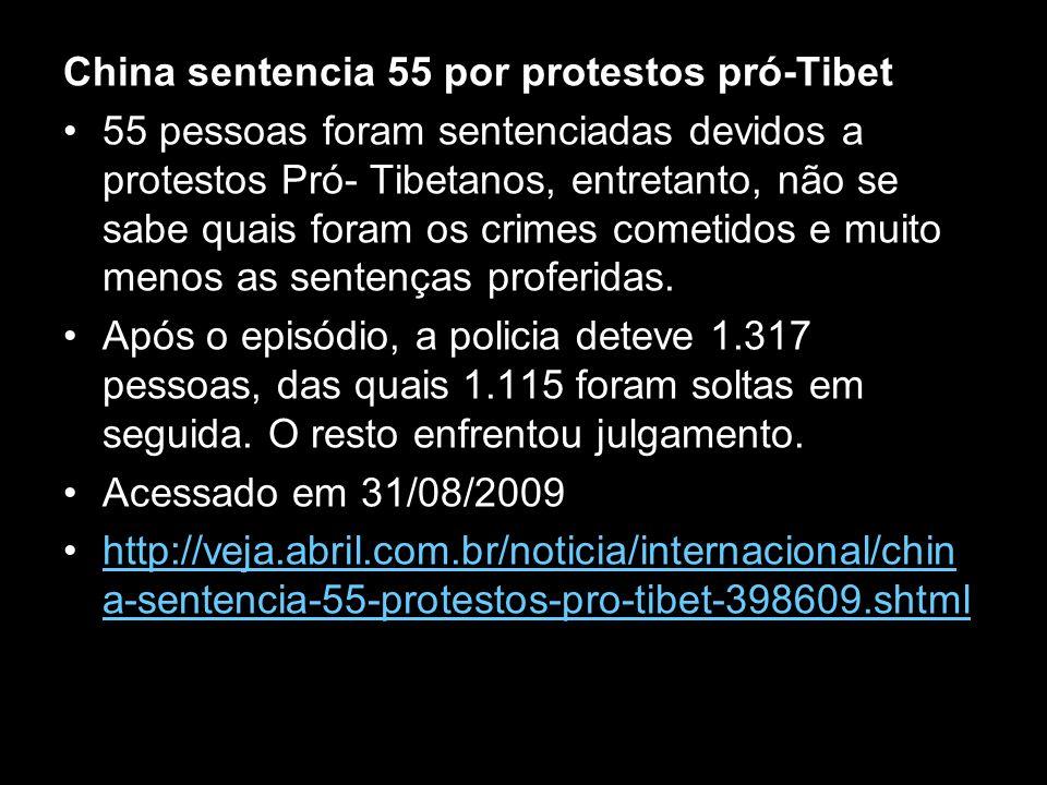 China sentencia 55 por protestos pró-Tibet 55 pessoas foram sentenciadas devidos a protestos Pró- Tibetanos, entretanto, não se sabe quais foram os cr