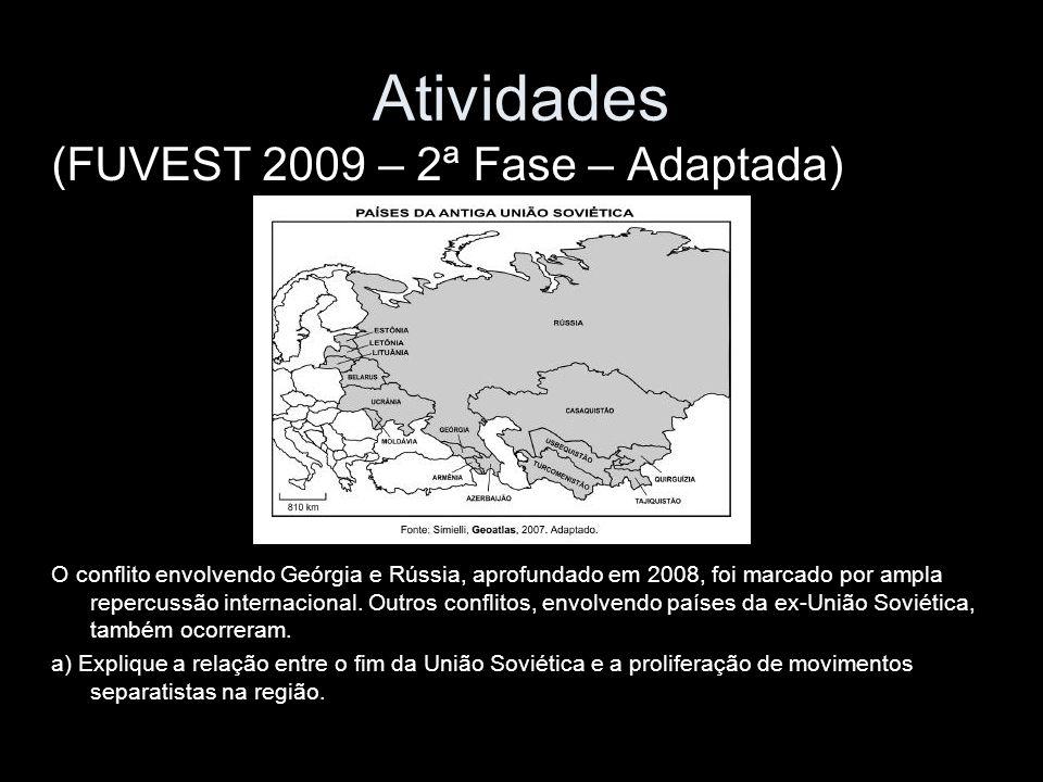 Atividades (FUVEST 2009 – 2ª Fase – Adaptada) O conflito envolvendo Geórgia e Rússia, aprofundado em 2008, foi marcado por ampla repercussão internaci