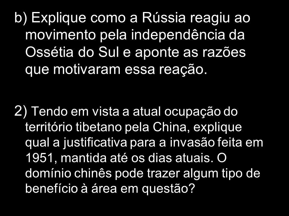 b) Explique como a Rússia reagiu ao movimento pela independência da Ossétia do Sul e aponte as razões que motivaram essa reação. 2) Tendo em vista a a