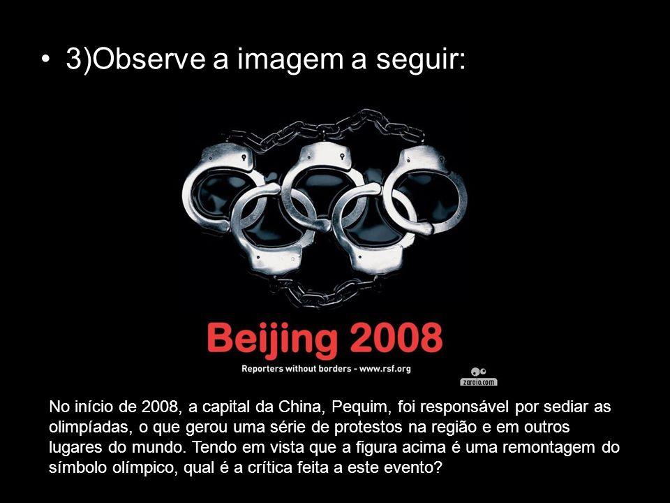 3)Observe a imagem a seguir: No início de 2008, a capital da China, Pequim, foi responsável por sediar as olimpíadas, o que gerou uma série de protest