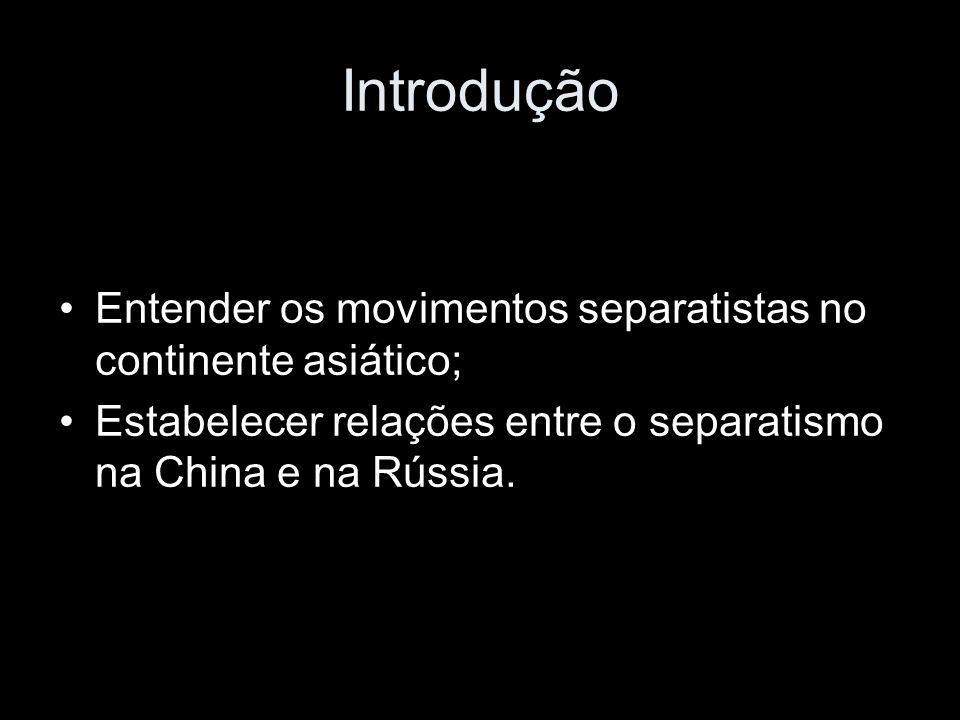 Introdução Entender os movimentos separatistas no continente asiático; Estabelecer relações entre o separatismo na China e na Rússia.