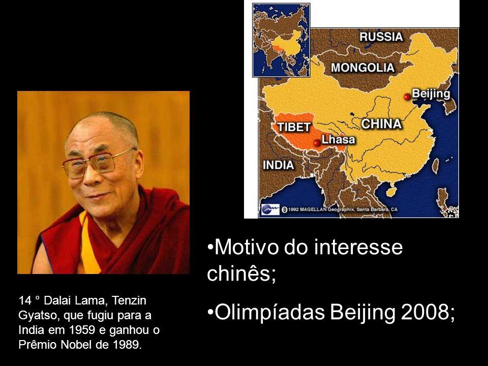 14 ° Dalai Lama, Tenzin Gyatso, que fugiu para a India em 1959 e ganhou o Prêmio Nobel de 1989. Motivo do interesse chinês; Olimpíadas Beijing 2008;