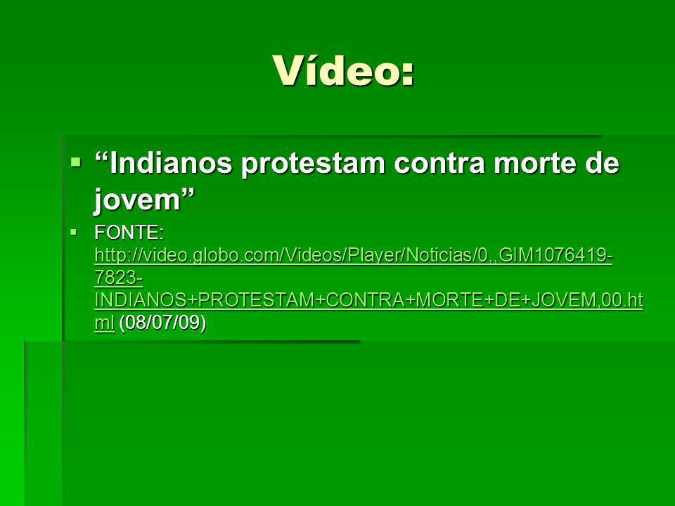Vídeo: Indianos protestam contra morte de jovem Indianos protestam contra morte de jovem FONTE: http://video.globo.com/Videos/Player/Noticias/0,,GIM1076419- 7823- INDIANOS+PROTESTAM+CONTRA+MORTE+DE+JOVEM,00.ht ml (08/07/09) FONTE: http://video.globo.com/Videos/Player/Noticias/0,,GIM1076419- 7823- INDIANOS+PROTESTAM+CONTRA+MORTE+DE+JOVEM,00.ht ml (08/07/09) http://video.globo.com/Videos/Player/Noticias/0,,GIM1076419- 7823- INDIANOS+PROTESTAM+CONTRA+MORTE+DE+JOVEM,00.ht ml http://video.globo.com/Videos/Player/Noticias/0,,GIM1076419- 7823- INDIANOS+PROTESTAM+CONTRA+MORTE+DE+JOVEM,00.ht ml