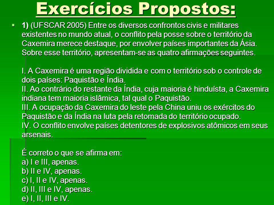 Exercícios Propostos: 1) (UFSCAR 2005) Entre os diversos confrontos civis e militares existentes no mundo atual, o conflito pela posse sobre o territó