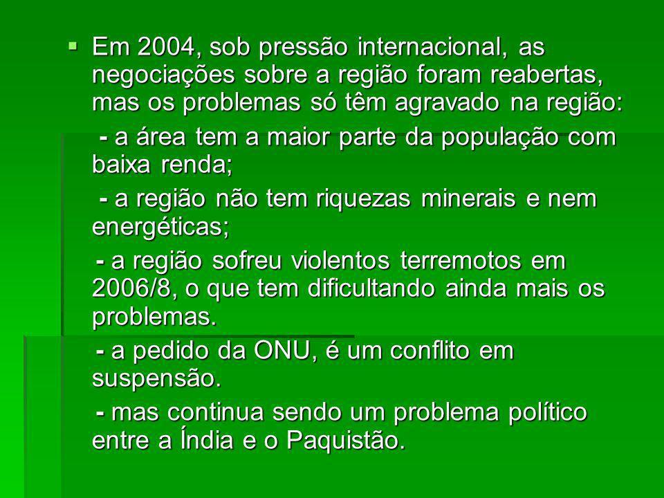 Em 2004, sob pressão internacional, as negociações sobre a região foram reabertas, mas os problemas só têm agravado na região: Em 2004, sob pressão in
