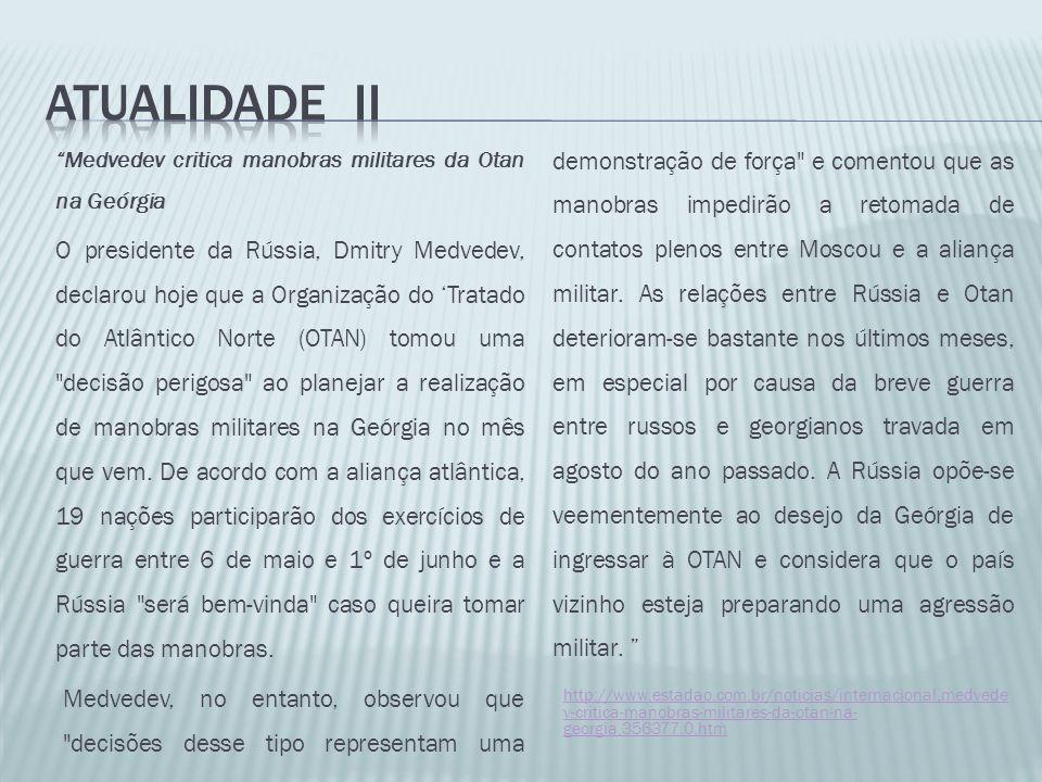 Medvedev critica manobras militares da Otan na Geórgia O presidente da Rússia, Dmitry Medvedev, declarou hoje que a Organização do Tratado do Atlântic