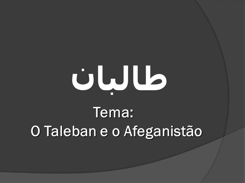 Tema: O Taleban e o Afeganistão طالبان