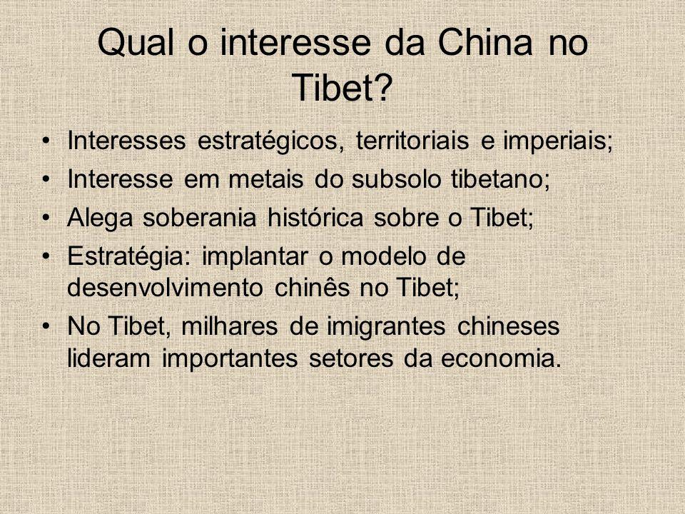 Qual o interesse da China no Tibet? Interesses estratégicos, territoriais e imperiais; Interesse em metais do subsolo tibetano; Alega soberania histór