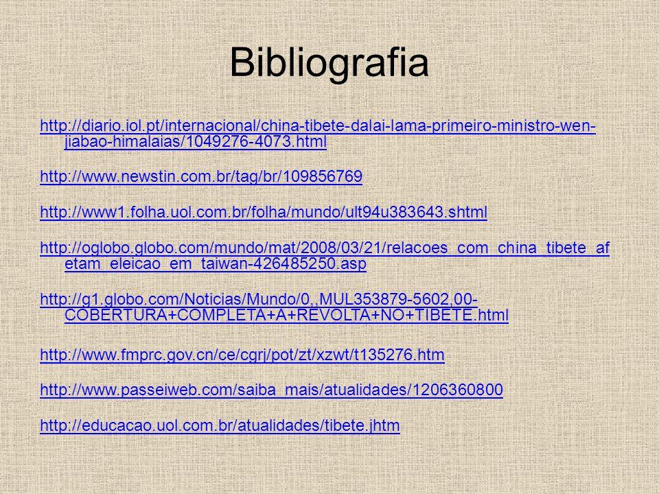 Bibliografia http://diario.iol.pt/internacional/china-tibete-dalai-lama-primeiro-ministro-wen- jiabao-himalaias/1049276-4073.html http://diario.iol.pt