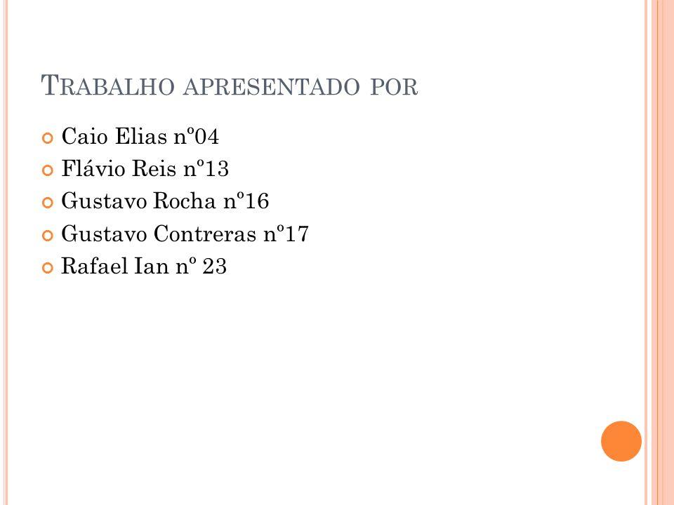 T RABALHO APRESENTADO POR Caio Elias nº04 Flávio Reis nº13 Gustavo Rocha nº16 Gustavo Contreras nº17 Rafael Ian nº 23