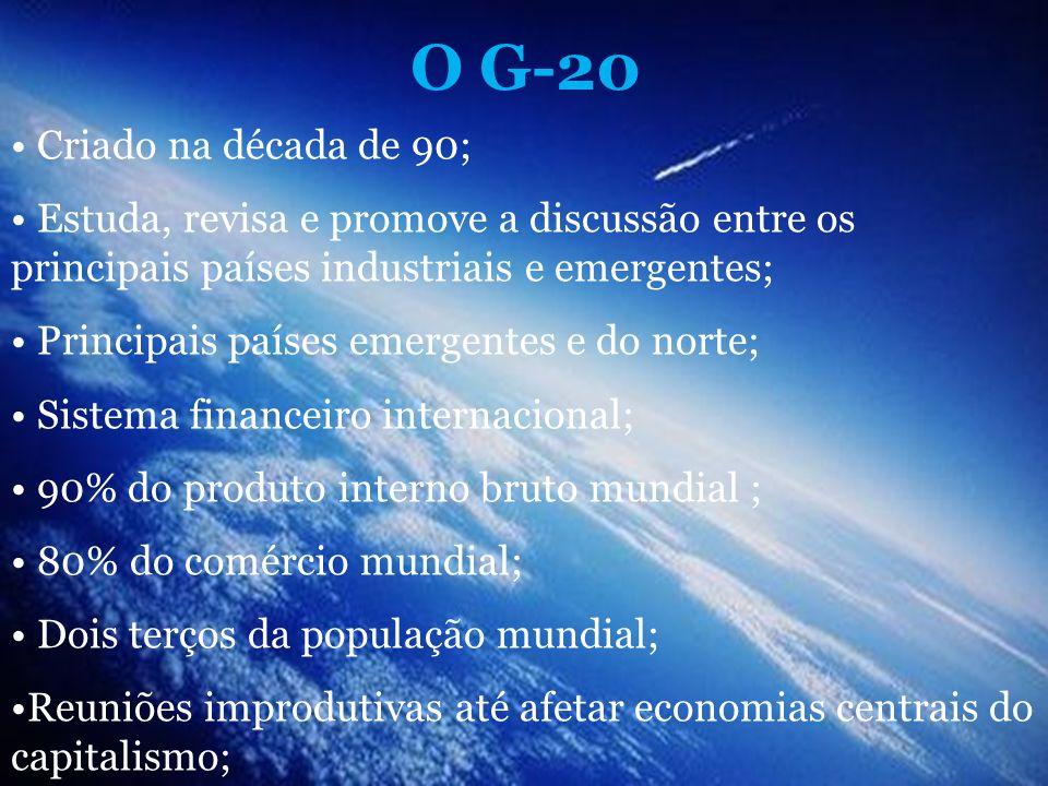 O G-20 Criado na década de 90; Estuda, revisa e promove a discussão entre os principais países industriais e emergentes; Principais países emergentes