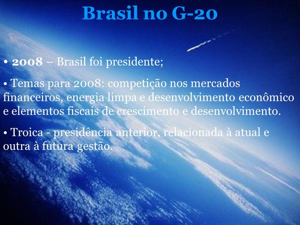Brasil no G-20 2008 – Brasil foi presidente; Temas para 2008: competição nos mercados financeiros, energia limpa e desenvolvimento econômico e element
