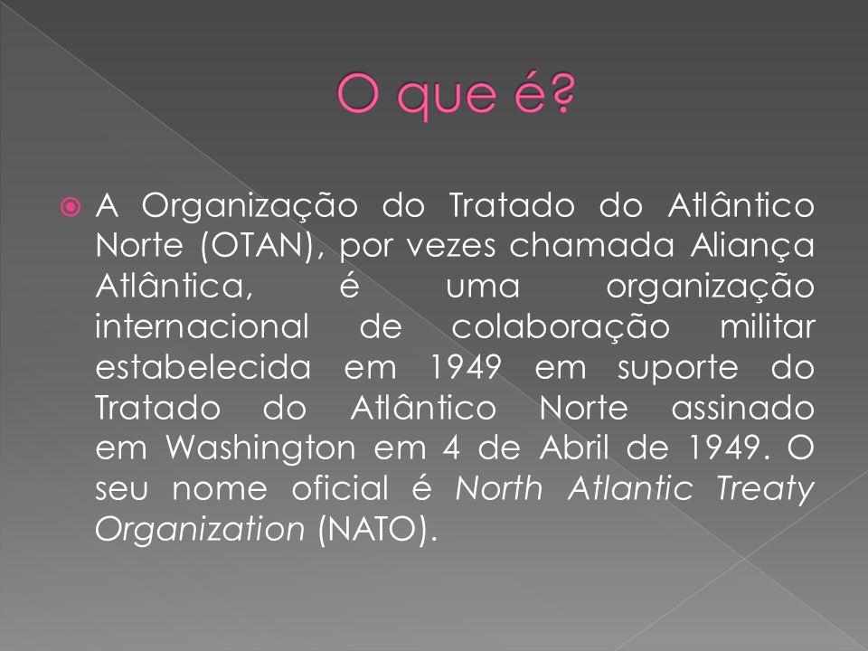 A Organização do Tratado do Atlântico Norte (OTAN), por vezes chamada Aliança Atlântica, é uma organização internacional de colaboração militar estabe
