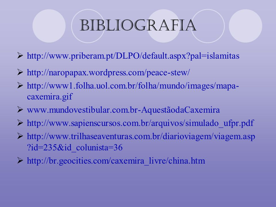 Bibliografia http://www.priberam.pt/DLPO/default.aspx?pal=islamitas http://naropapax.wordpress.com/peace-stew/ http://www1.folha.uol.com.br/folha/mund